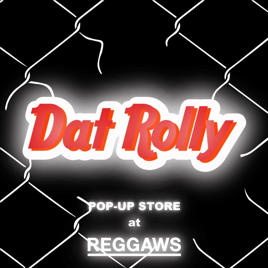 DAT ROLLY POP UP STORE at REGGAWS