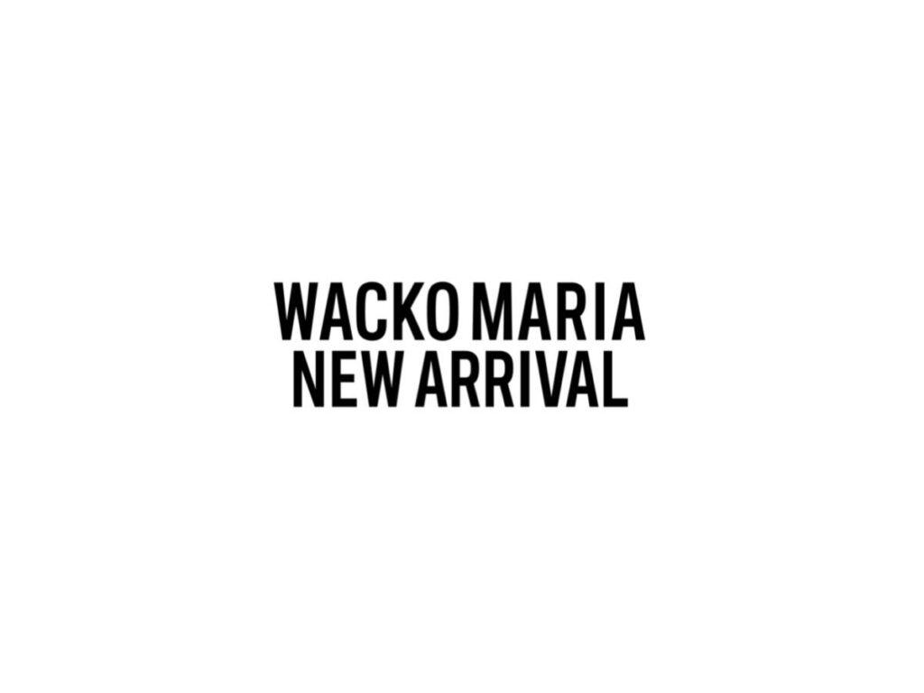WACKO MARIA NEW ARRIVAL